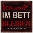 Blechschild - ICH WILL IM BETT BLEIBEN - Metallschild im...