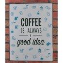 Blechschild  Coffee is always a good idea - Schild Kaffee...